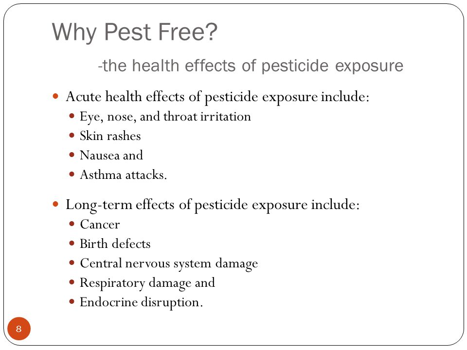 the effects of pesticides what are the alternatives Toxins, chemicals and pesticides can harm your body and some of them can even be fatal some ailments that you might get are kidney problems and cancer.