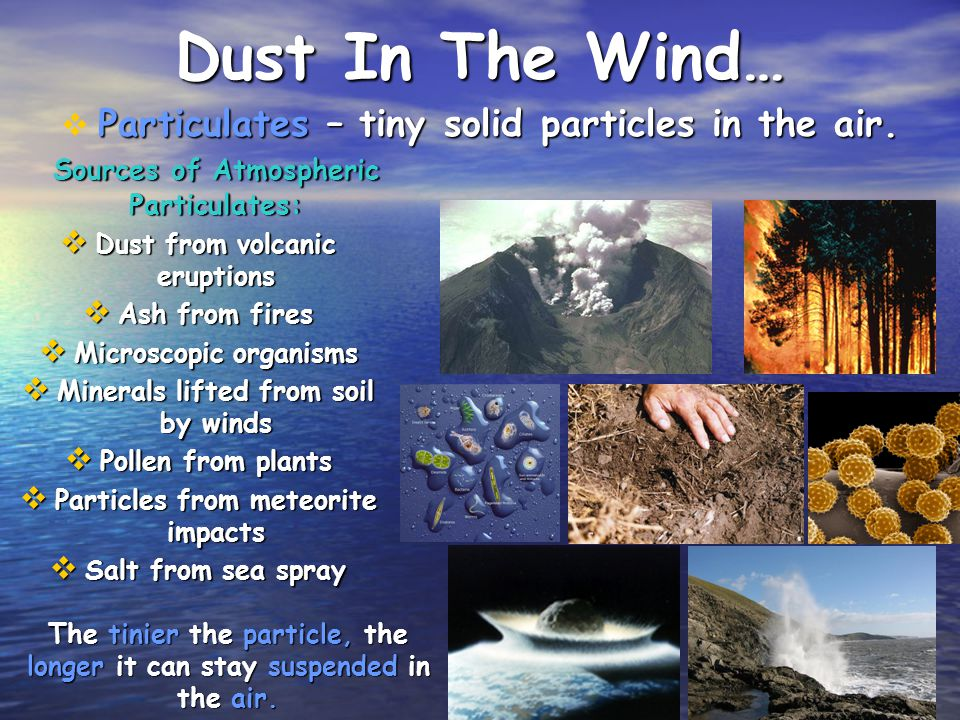 Dust In The Wind… Particulates – tiny solid particles in the air.