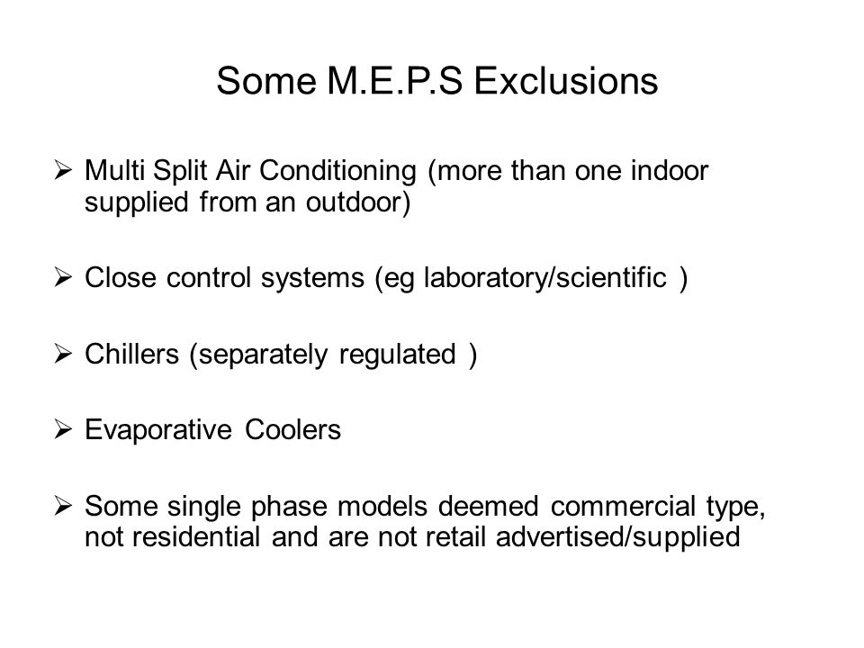 Some M.E.P.S Exclusions Multi Split Air Conditioning (more than one indoor supplied from an outdoor)