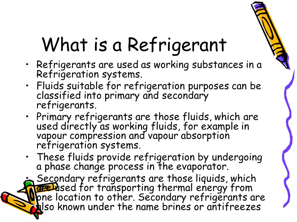 What is a Refrigerant Refrigerants are used as working substances in a Refrigeration systems.