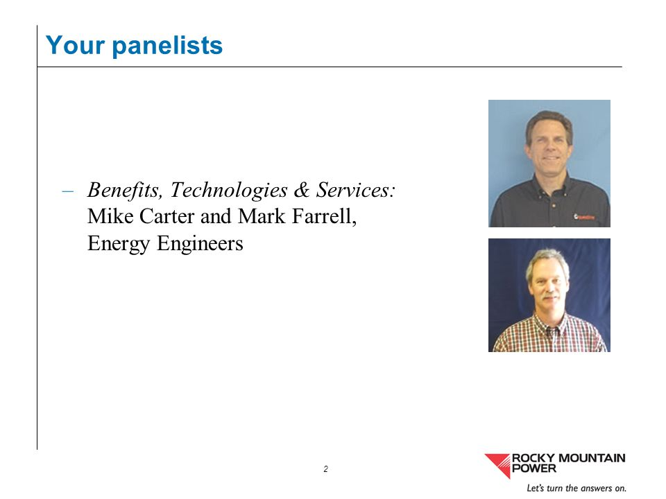 Your panelists Benefits, Technologies & Services: Mike Carter and Mark Farrell, Energy Engineers