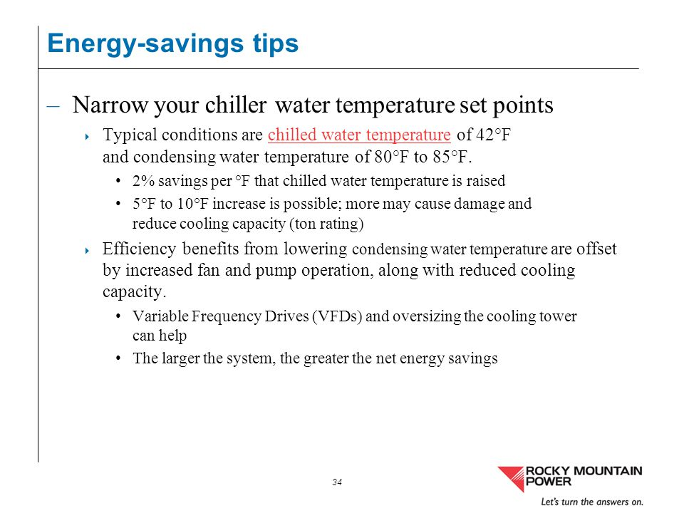 Energy-savings tips Narrow your chiller water temperature set points
