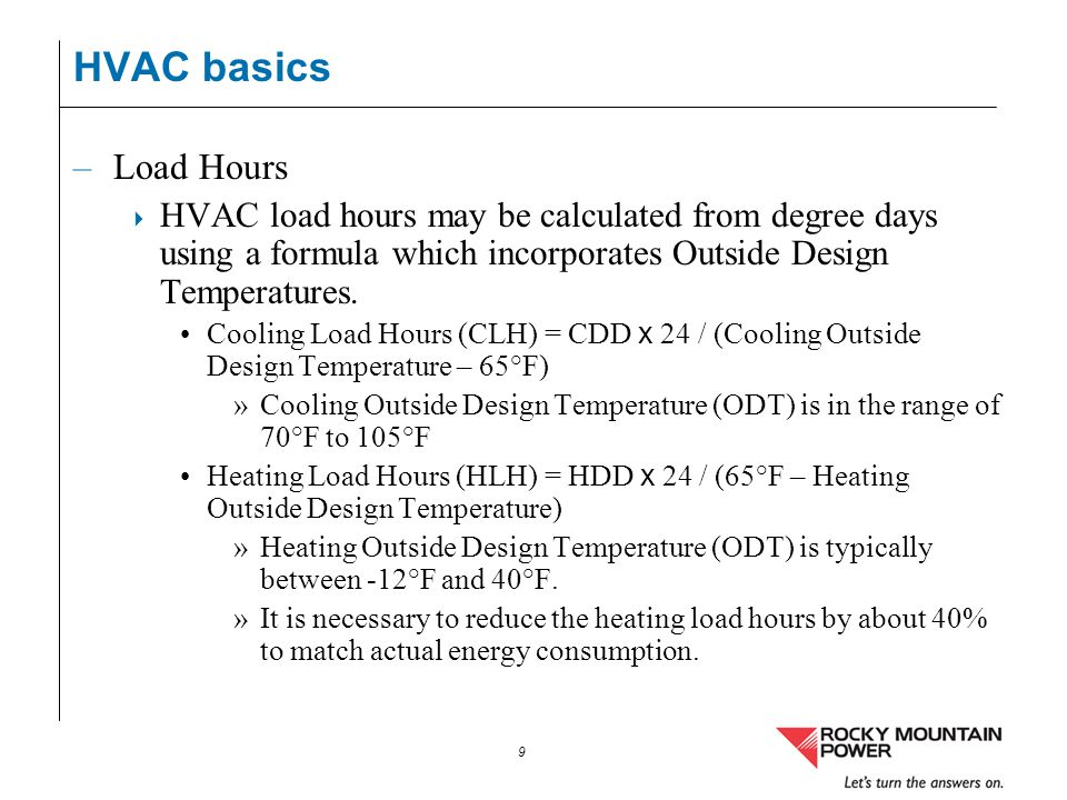 HVAC basics Load Hours. HVAC load hours may be calculated from degree days using a formula which incorporates Outside Design Temperatures.