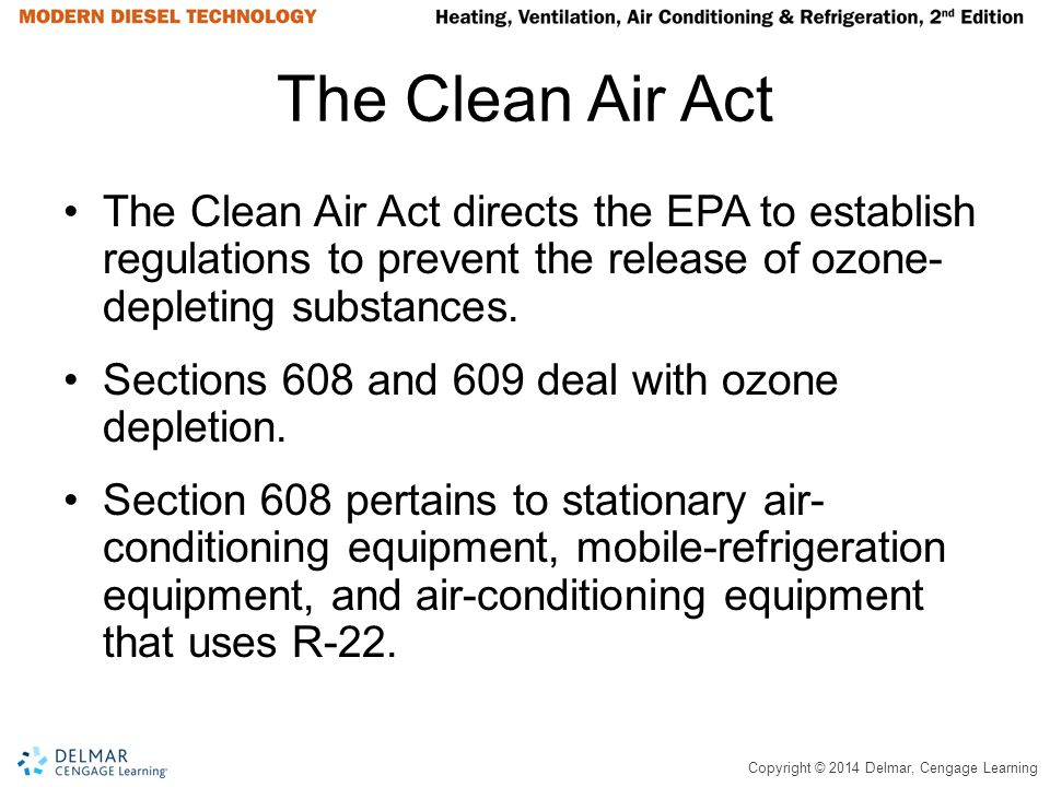 The Clean Air Act The Clean Air Act directs the EPA to establish regulations to prevent the release of ozone- depleting substances.