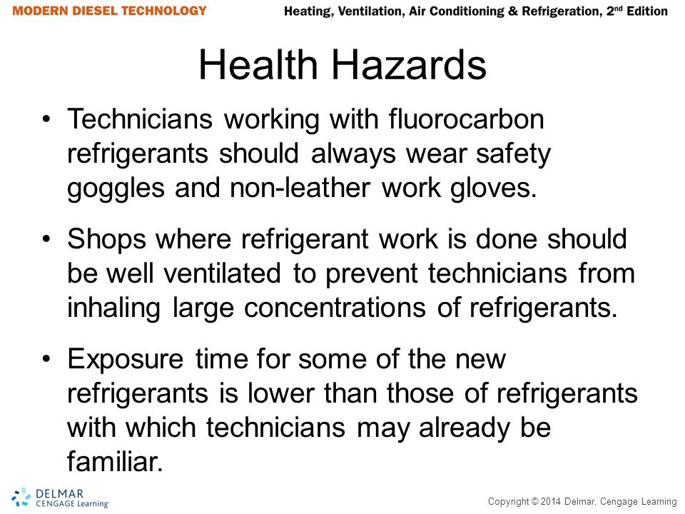 Health Hazards Technicians working with fluorocarbon refrigerants should always wear safety goggles and non-leather work gloves.