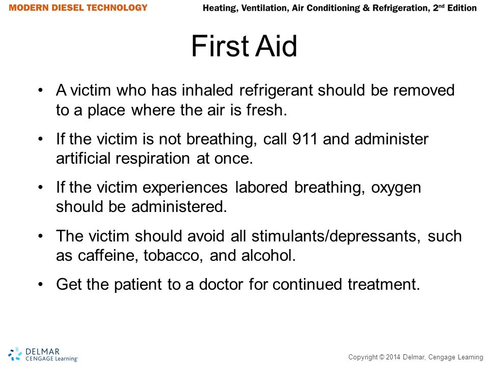 First Aid A victim who has inhaled refrigerant should be removed to a place where the air is fresh.