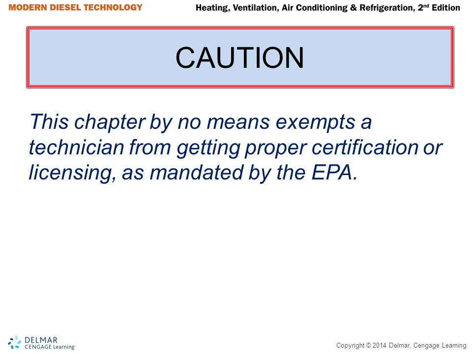 CAUTION This chapter by no means exempts a technician from getting proper certification or licensing, as mandated by the EPA.