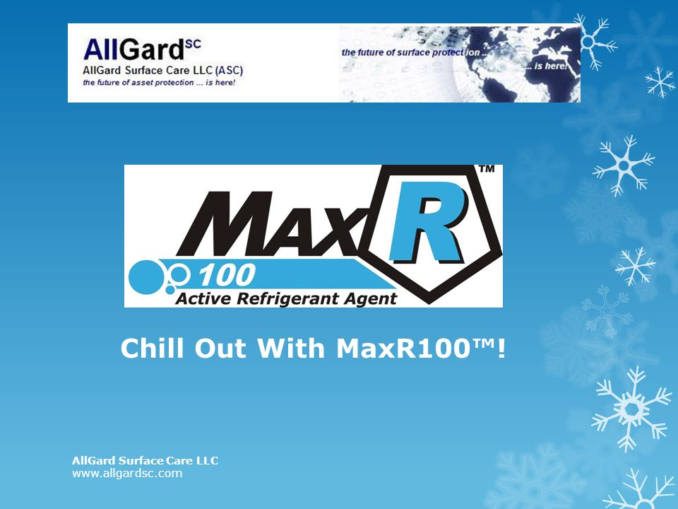 Chill Out With MaxR100™! AllGard Surface Care LLC www.allgardsc.com