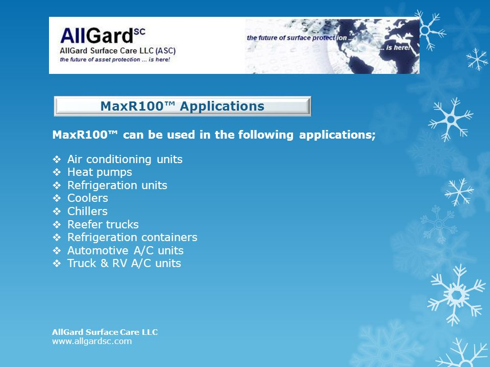 MaxR100™ Applications MaxR100™ can be used in the following applications; Air conditioning units. Heat pumps.