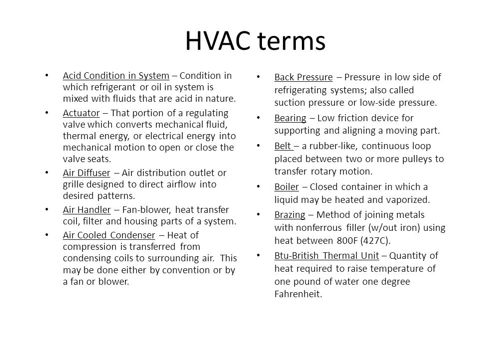 HVAC terms Acid Condition in System – Condition in which refrigerant or oil in system is mixed with fluids that are acid in nature.