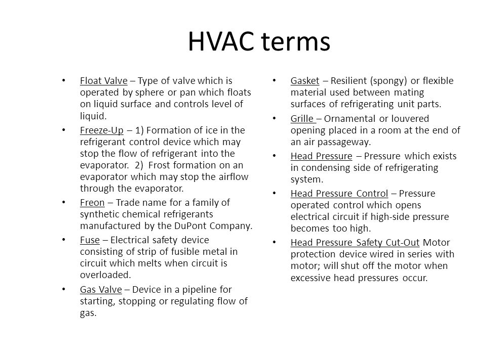 HVAC terms Float Valve – Type of valve which is operated by sphere or pan which floats on liquid surface and controls level of liquid.