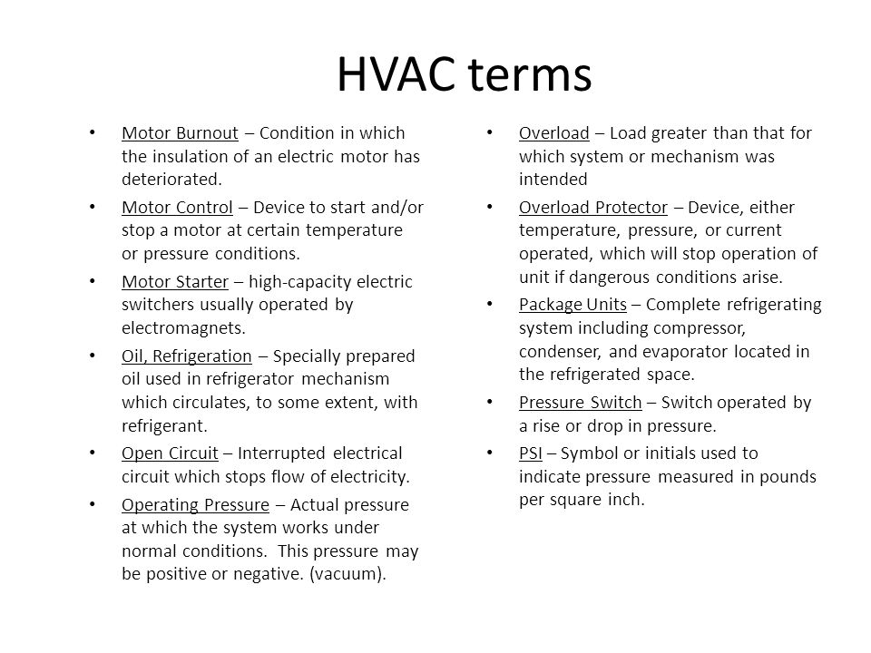 HVAC terms Motor Burnout – Condition in which the insulation of an electric motor has deteriorated.