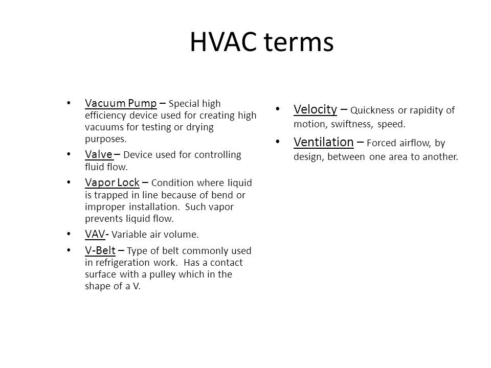 HVAC terms Vacuum Pump – Special high efficiency device used for creating high vacuums for testing or drying purposes.