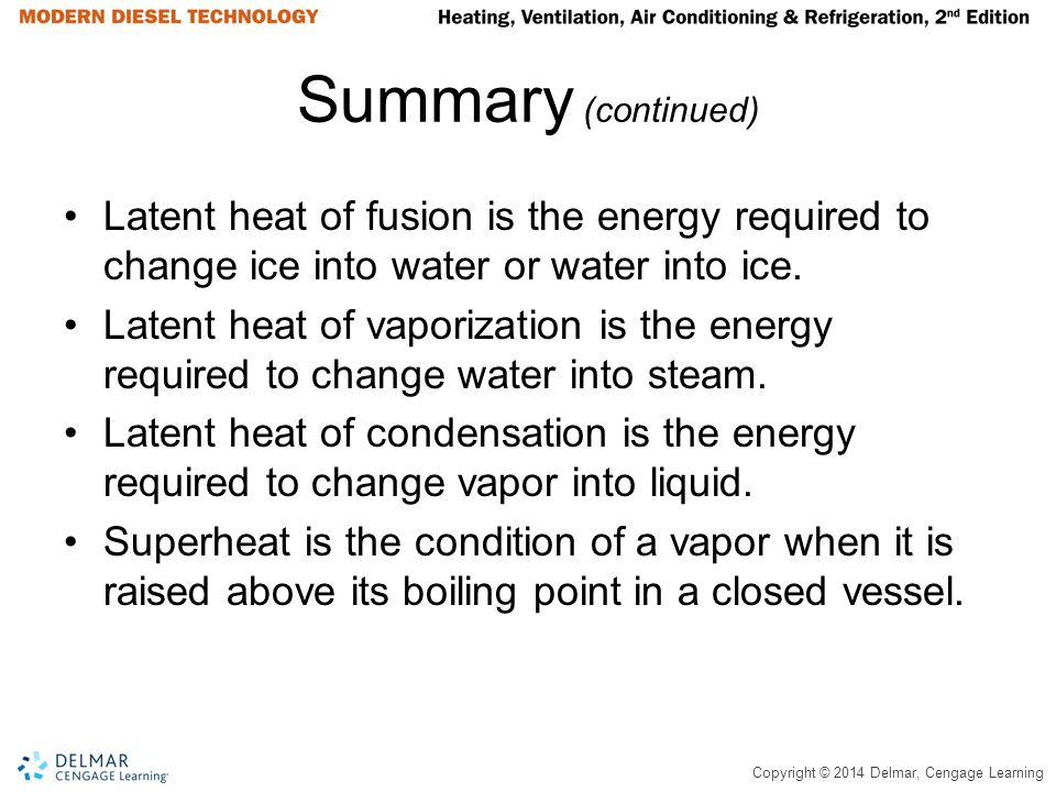 Summary (continued) Latent heat of fusion is the energy required to change ice into water or water into ice.