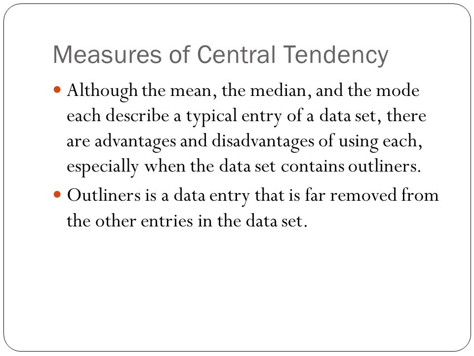 disadvantages and advantages of using each measure of central tendency Measures of location and dispersion and their appropriate  measures of location describe the central tendency of the data  advantages and disadvantages of the.