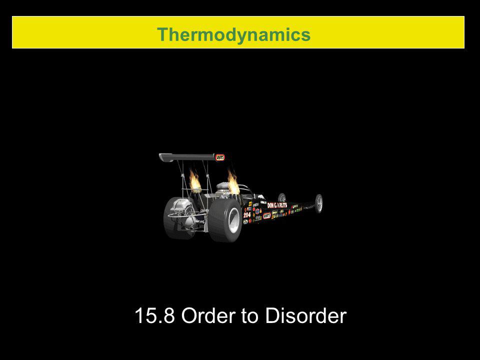 Thermodynamics 15.8 Order to Disorder