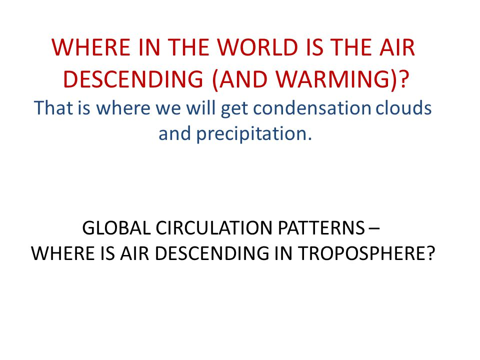 WHERE IN THE WORLD IS THE AIR DESCENDING (AND WARMING)