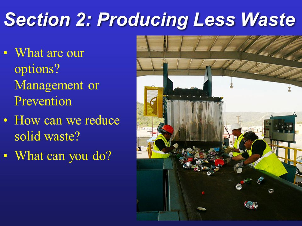 Section 2: Producing Less Waste