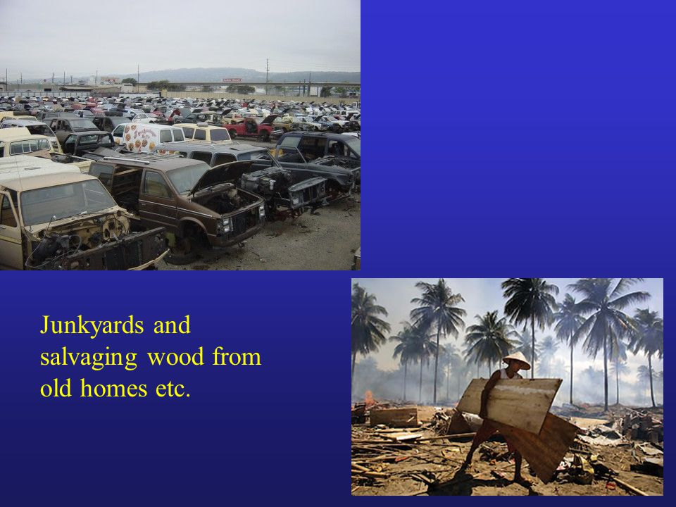 Junkyards and salvaging wood from old homes etc.