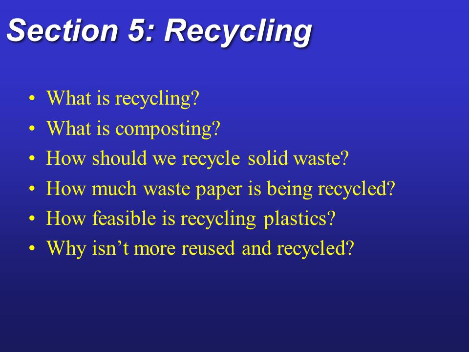 Section 5: Recycling What is recycling What is composting