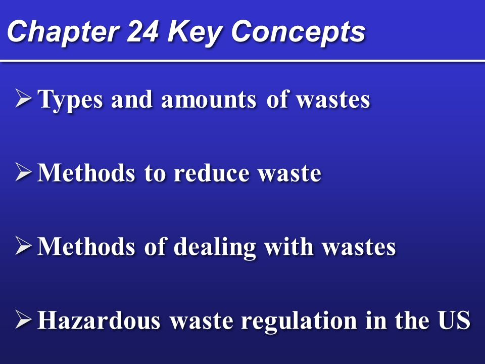 Chapter 24 Key Concepts Types and amounts of wastes