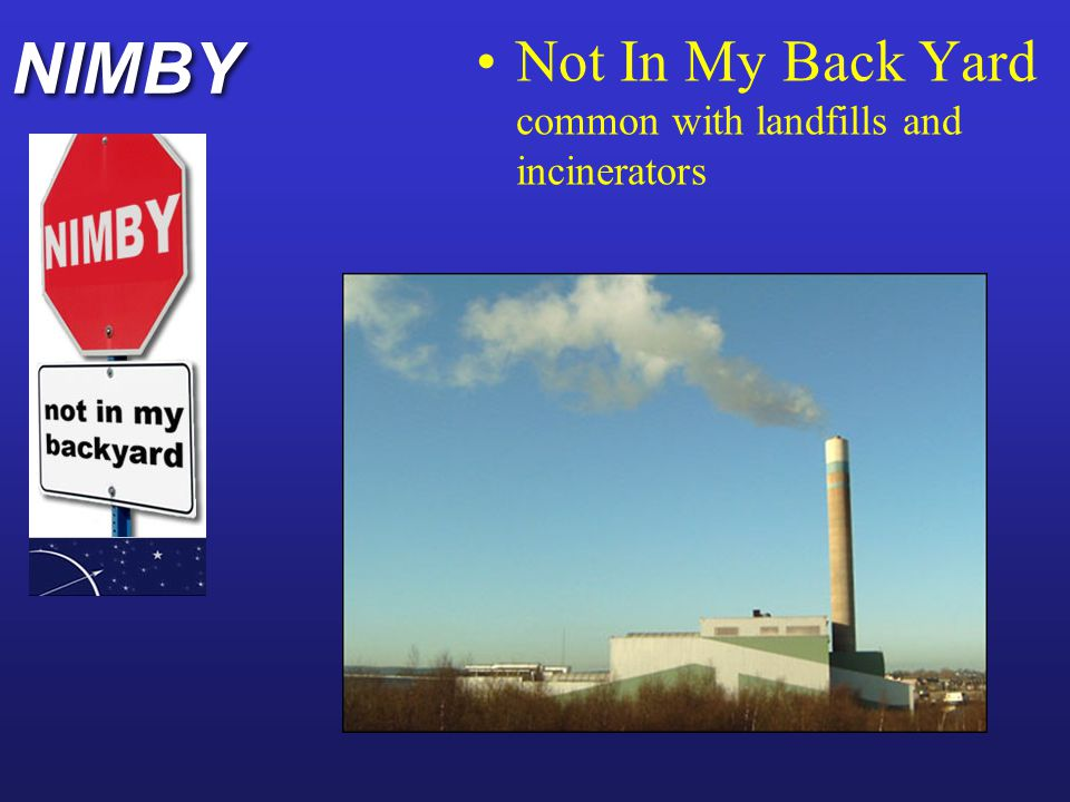 NIMBY Not In My Back Yard common with landfills and incinerators