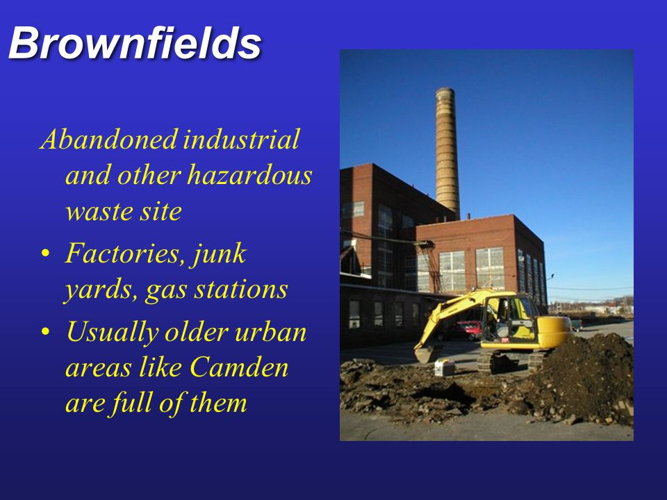 Brownfields Abandoned industrial and other hazardous waste site