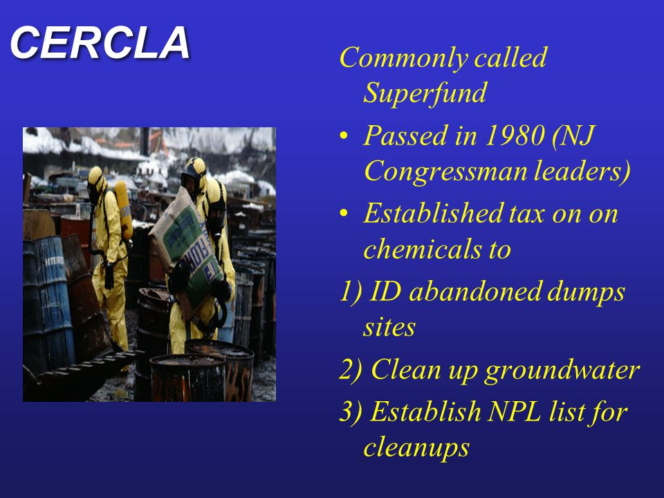 CERCLA Commonly called Superfund