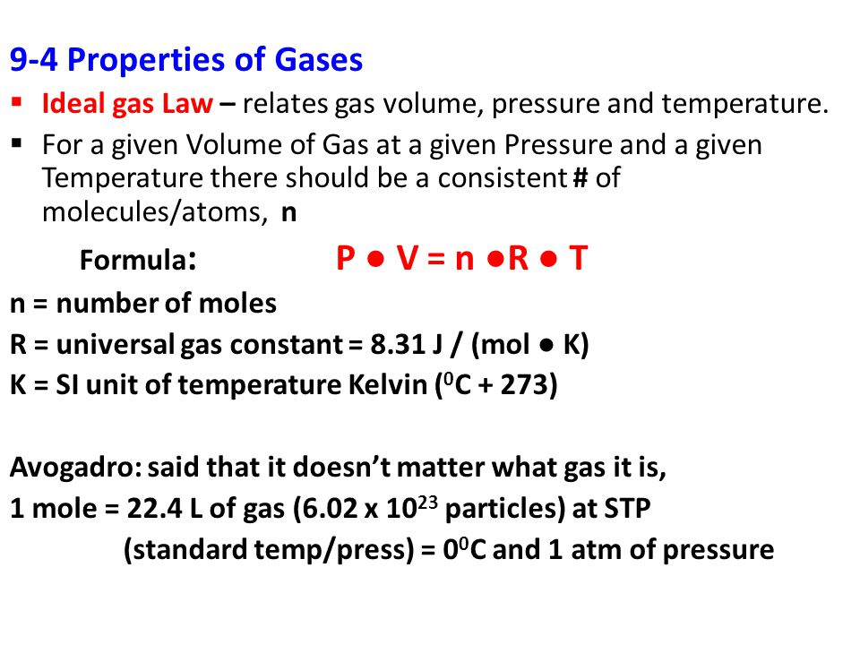 9-4 Properties of Gases Ideal gas Law – relates gas volume, pressure and temperature.