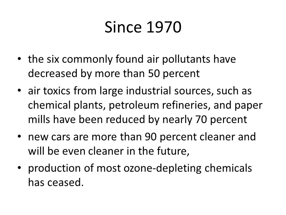 Since 1970 the six commonly found air pollutants have decreased by more than 50 percent.