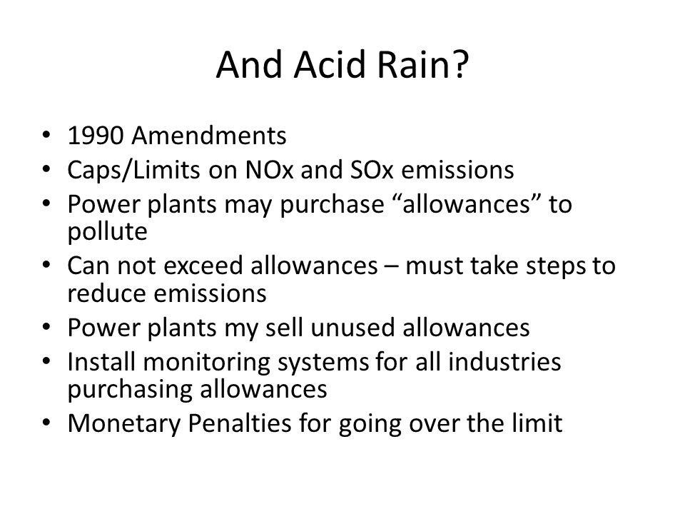 And Acid Rain 1990 Amendments Caps/Limits on NOx and SOx emissions