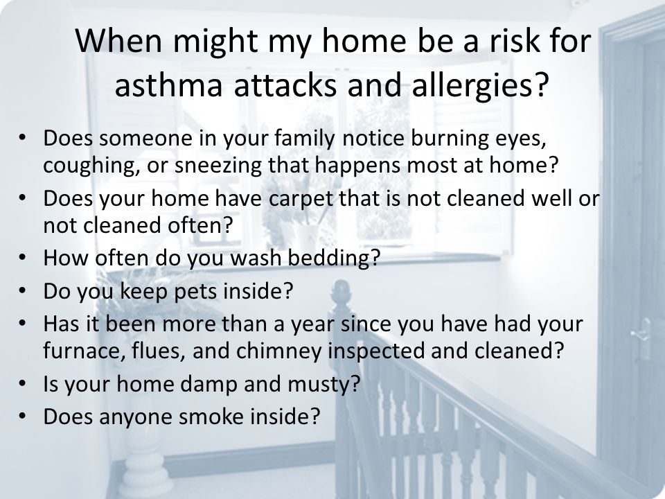 When might my home be a risk for asthma attacks and allergies