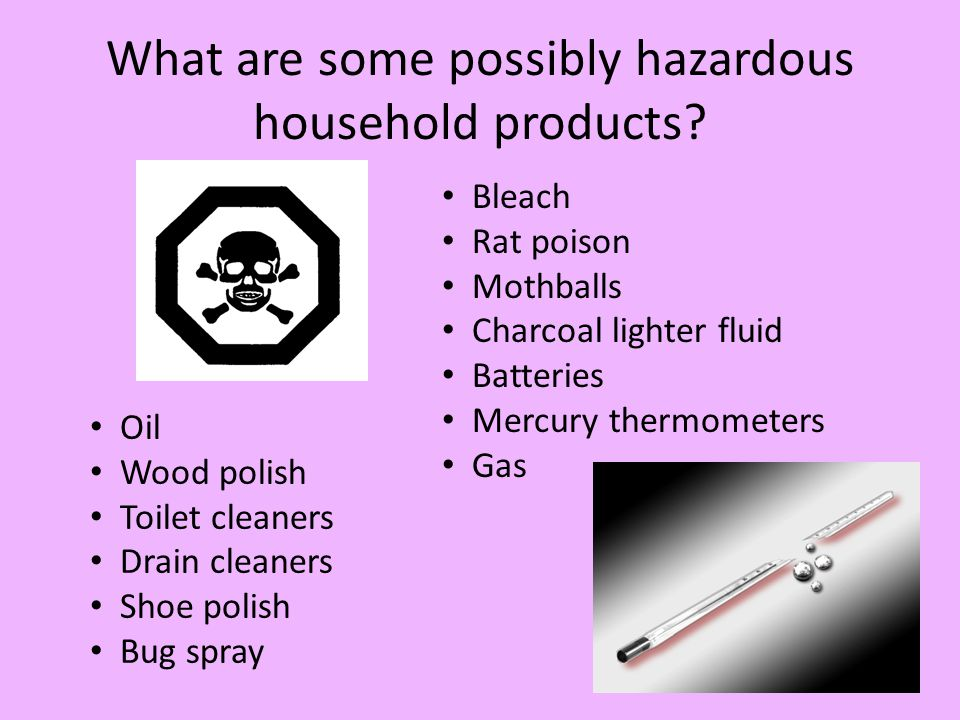 What are some possibly hazardous household products