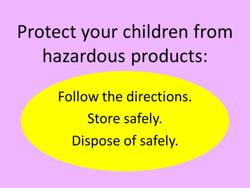 Protect your children from hazardous products: