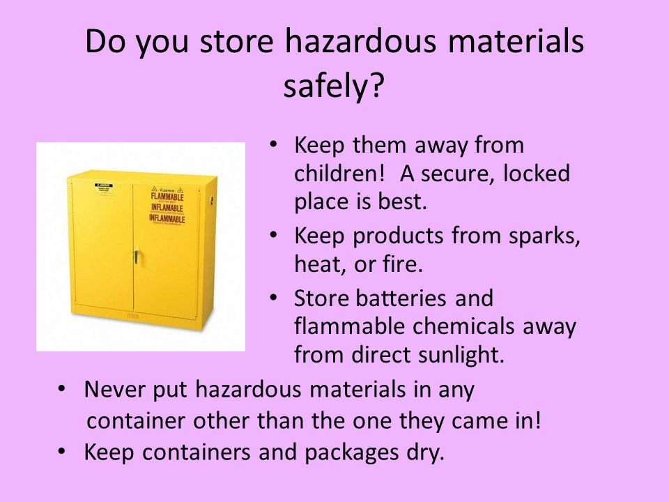 Do you store hazardous materials safely