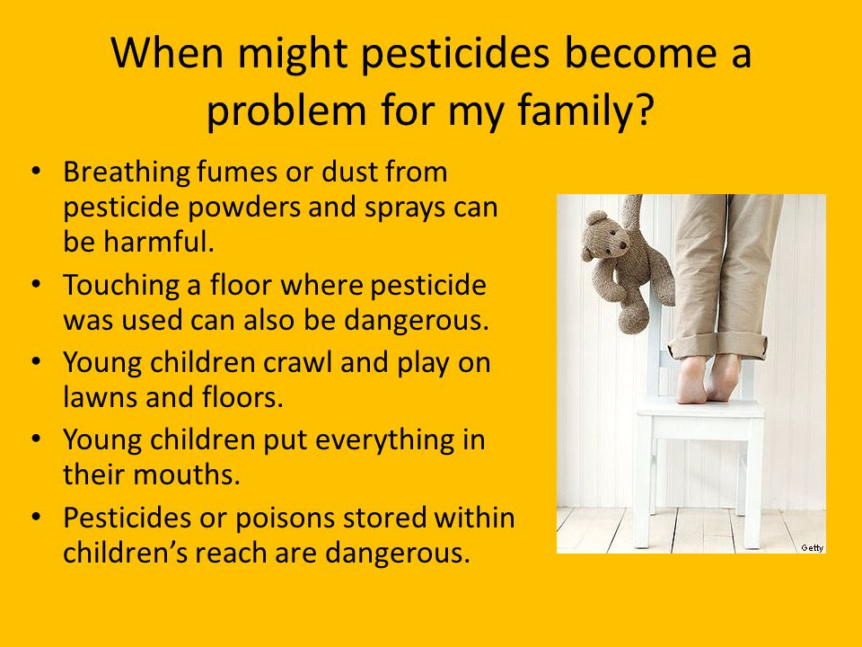 When might pesticides become a problem for my family