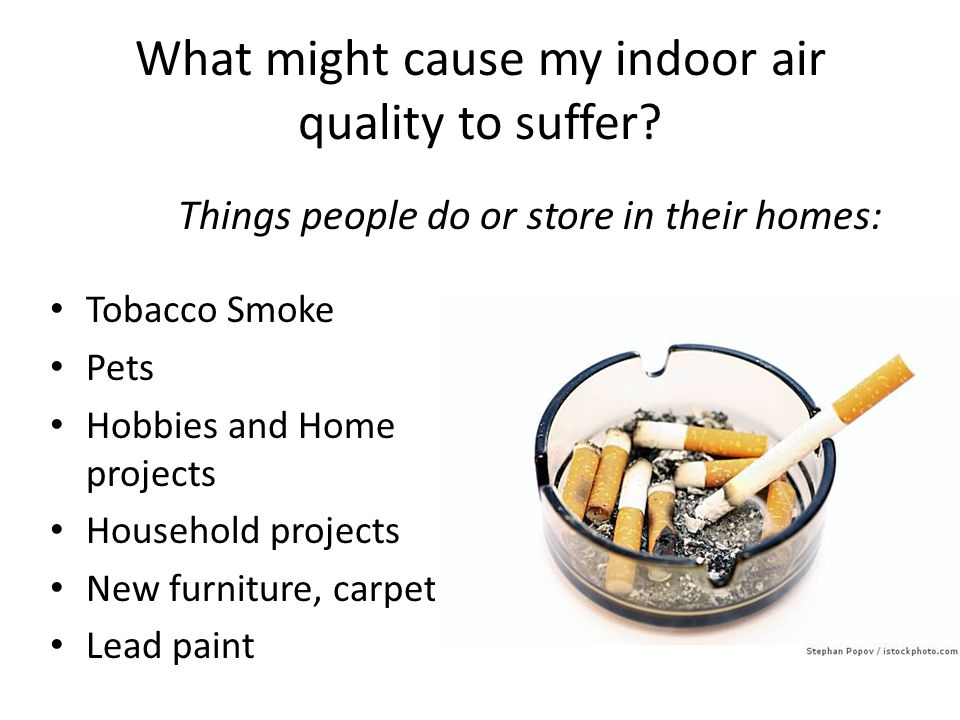 What might cause my indoor air quality to suffer