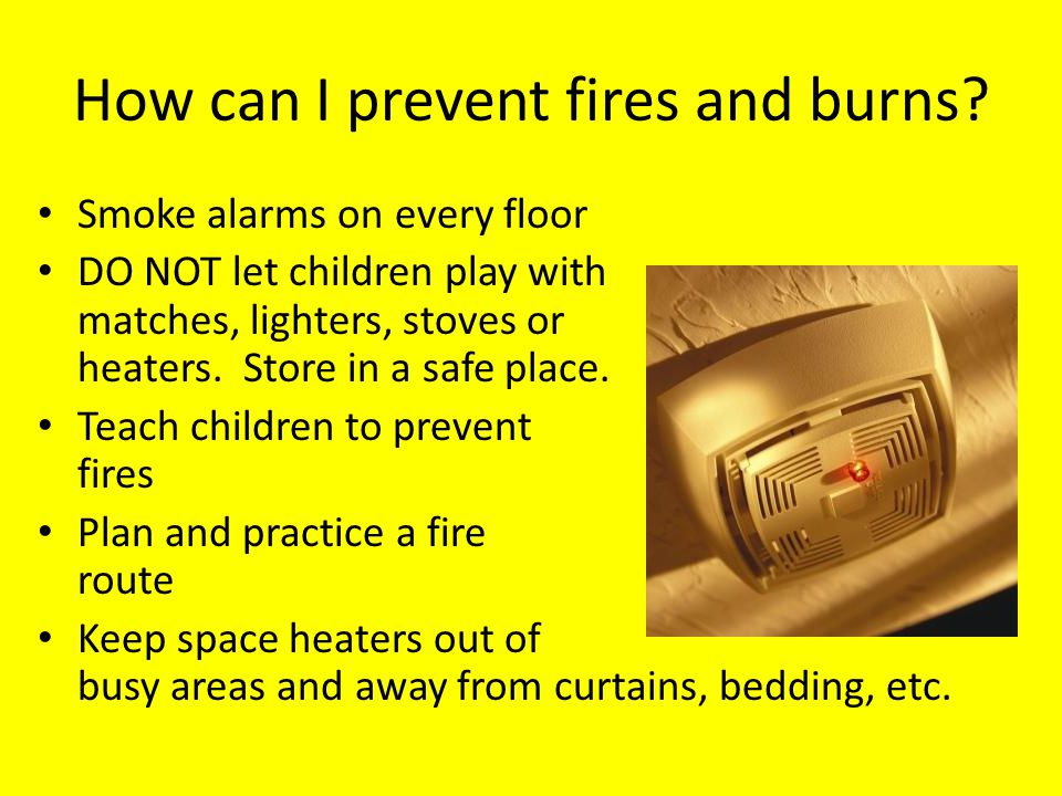 How can I prevent fires and burns