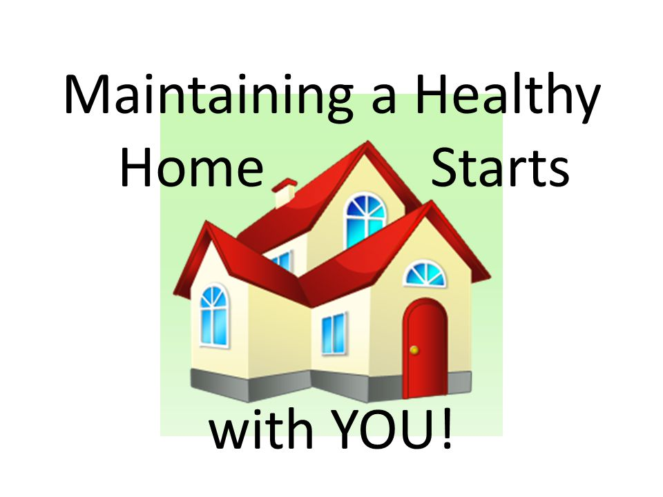 Maintaining a Healthy Home Starts with YOU!