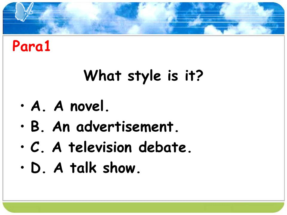 Para1 What style is it A. A novel. B. An advertisement. C. A television debate. D. A talk show.