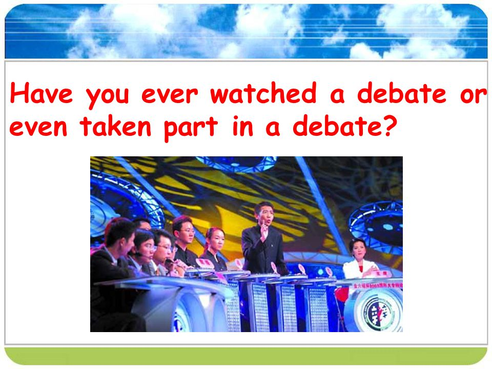 Have you ever watched a debate or even taken part in a debate