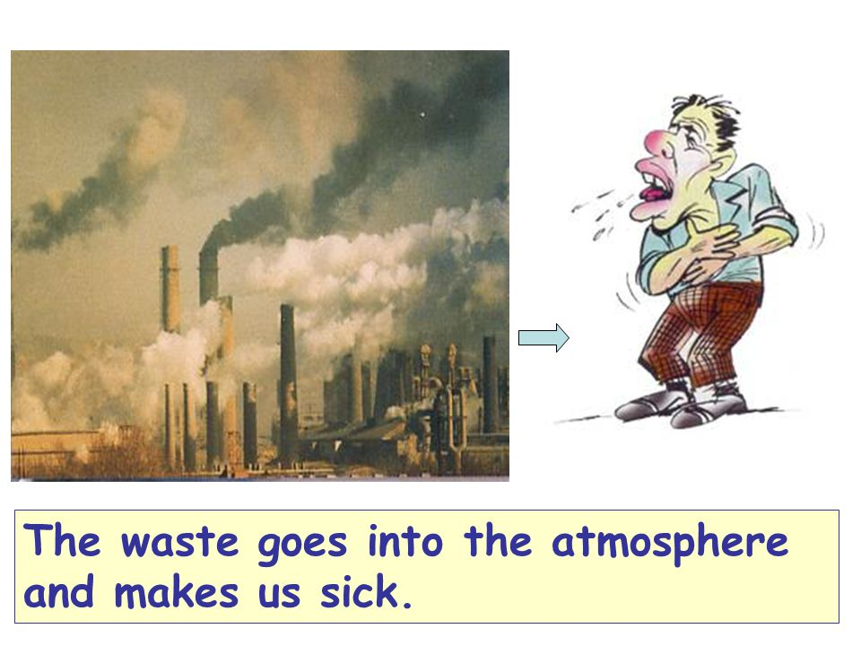 The waste goes into the atmosphere