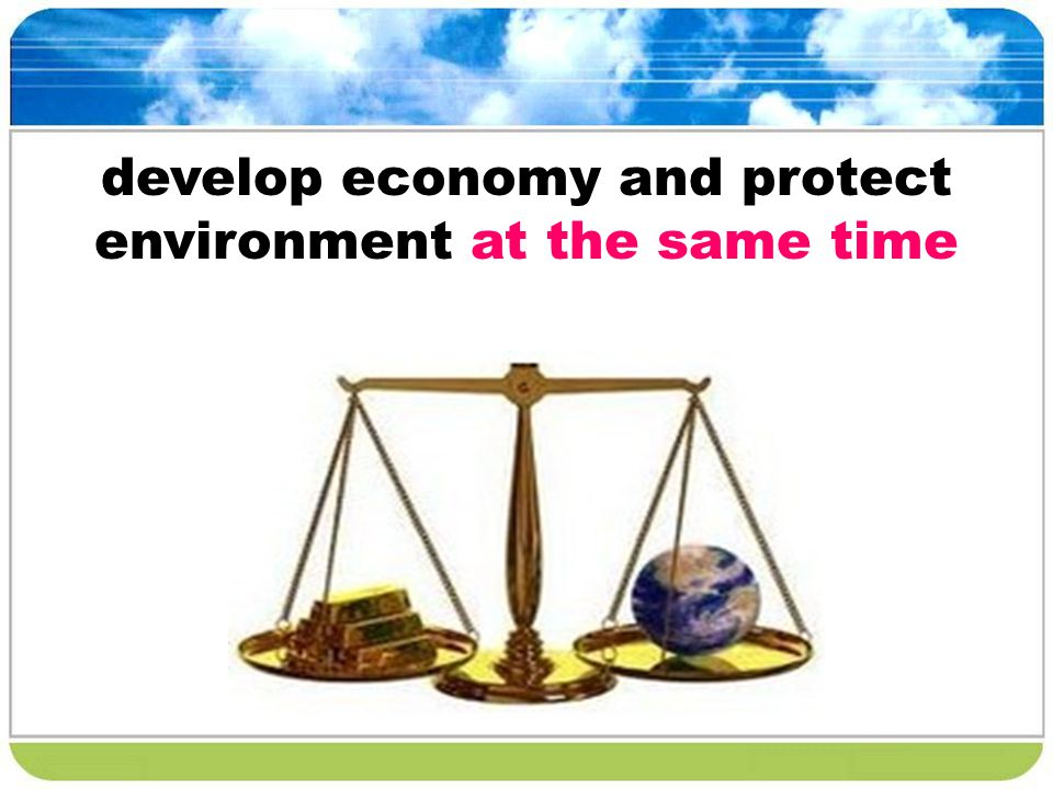 develop economy and protect environment at the same time