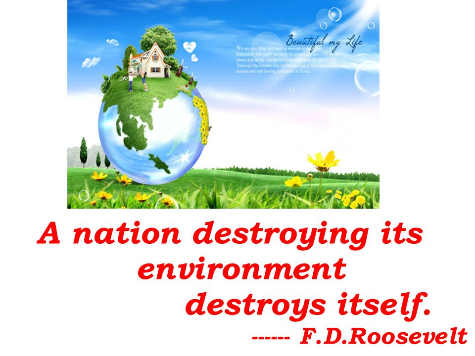 A nation destroying its environment destroys itself.