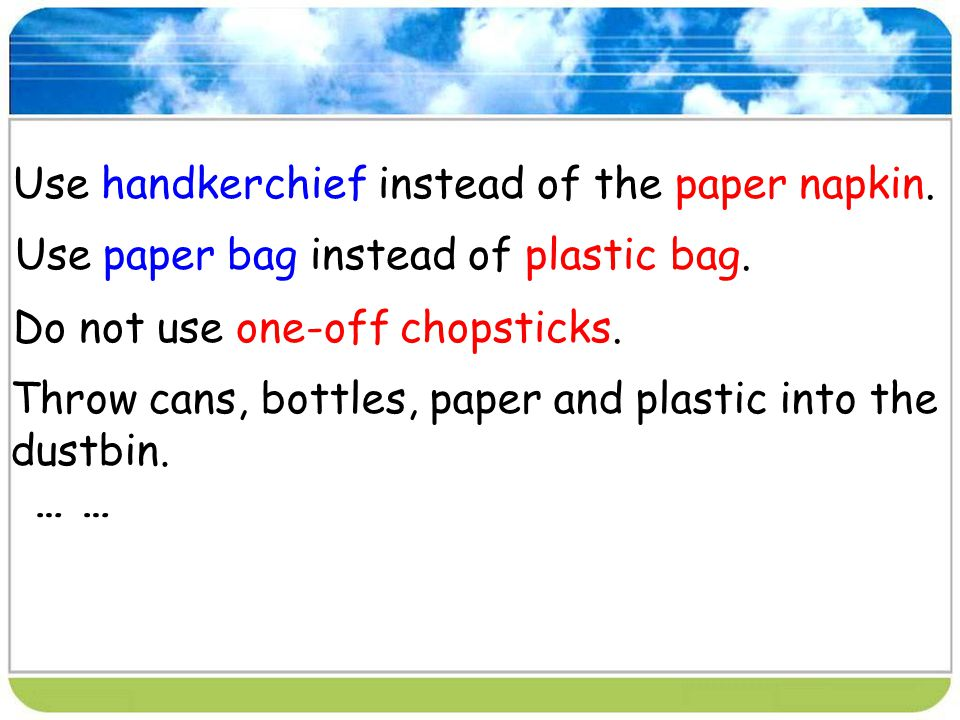 Use handkerchief instead of the paper napkin.