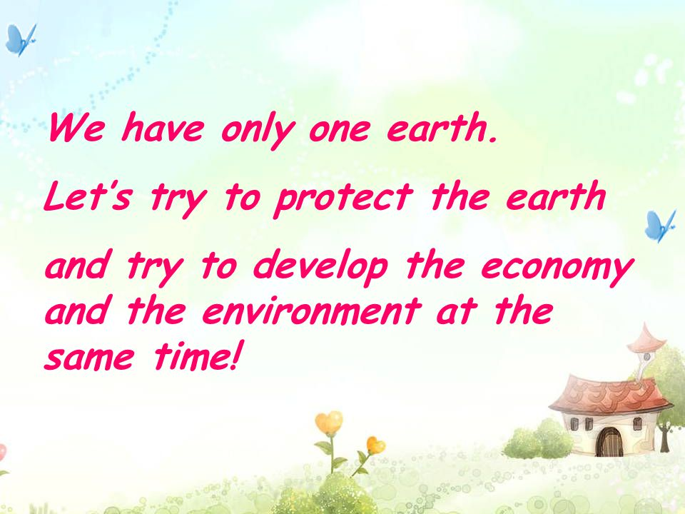 We have only one earth. Let's try to protect the earth.