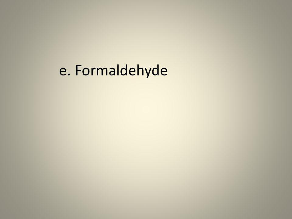 e. Formaldehyde