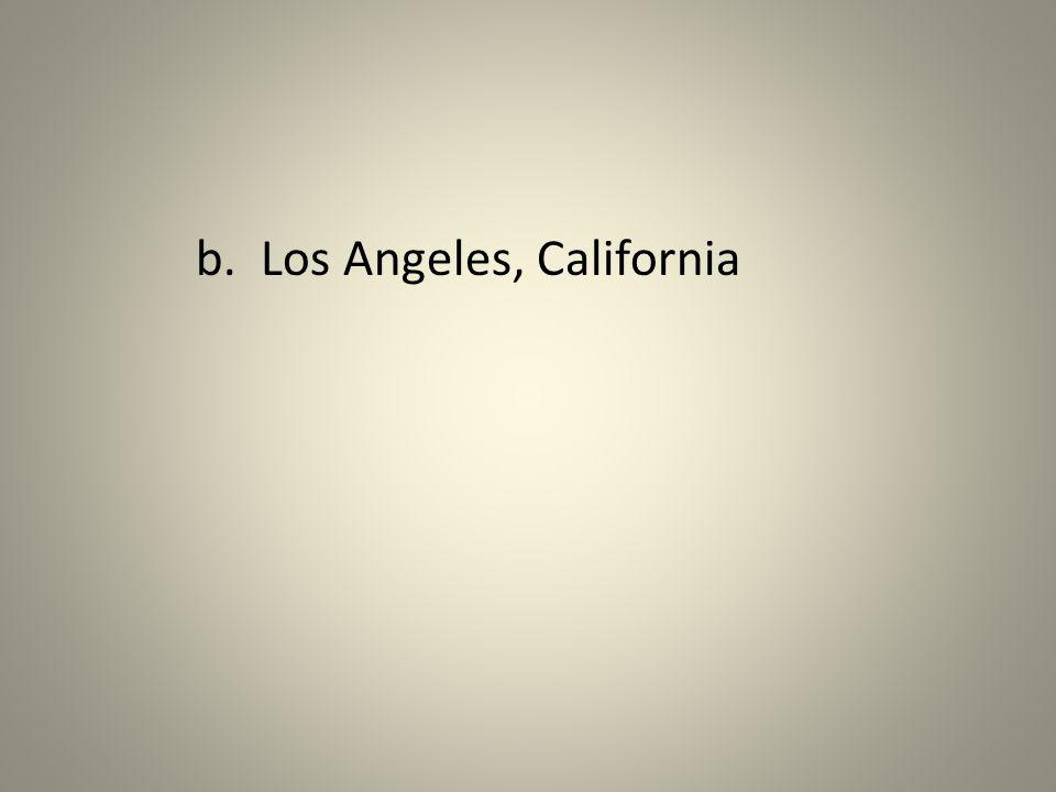 b. Los Angeles, California