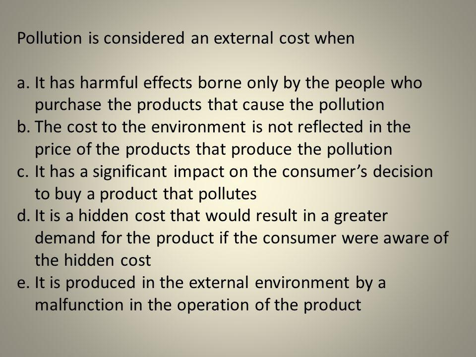 Pollution is considered an external cost when