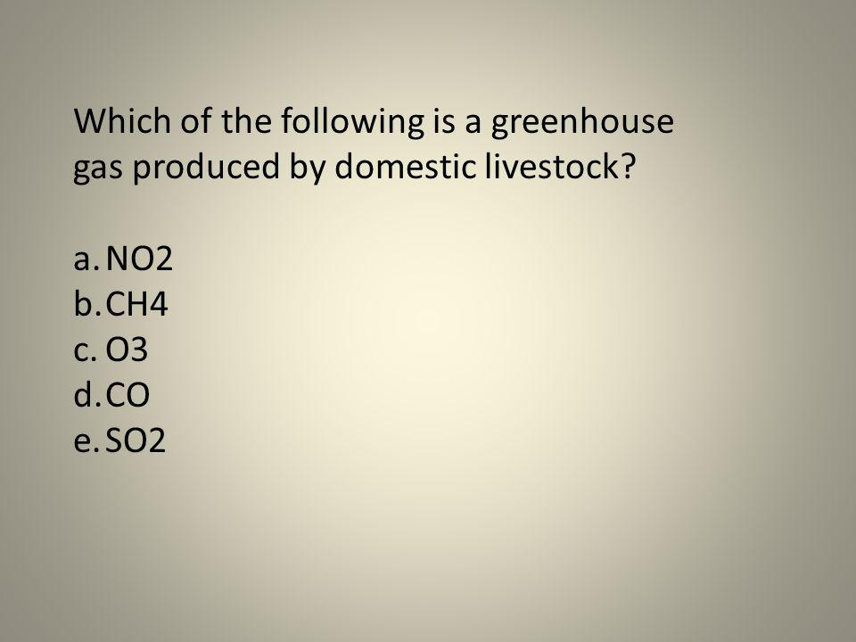 Which of the following is a greenhouse gas produced by domestic livestock